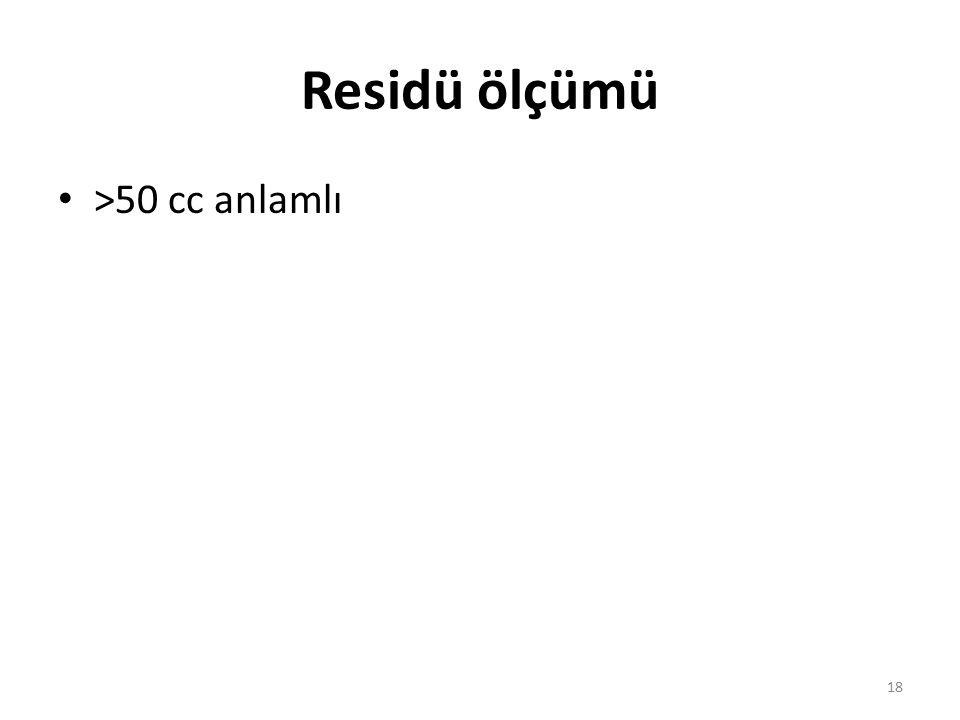 Residü ölçümü >50 cc anlamlı 18