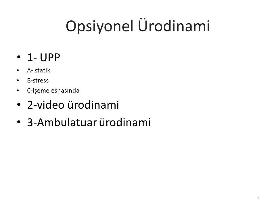 Opsiyonel Ürodinami 1- UPP A- statik B-stress C-işeme esnasında 2-video ürodinami 3-Ambulatuar ürodinami 5
