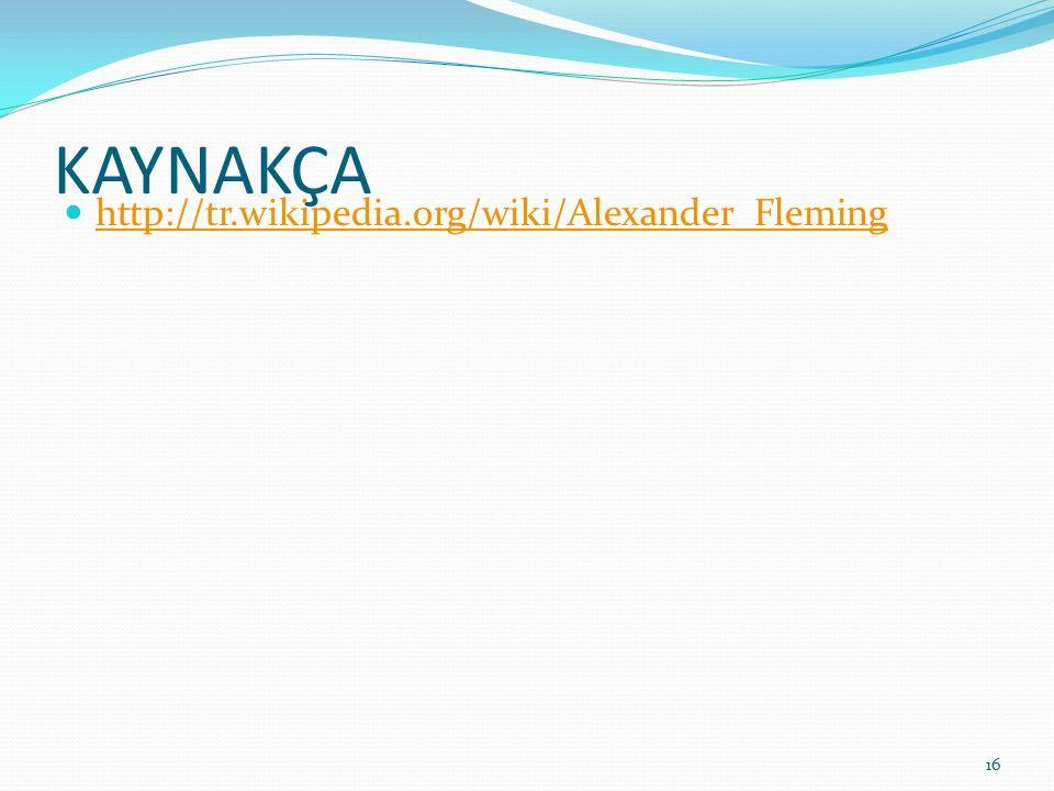 KAYNAKÇA http://tr.wikipedia.org/wiki/Alexander_Fleming 16