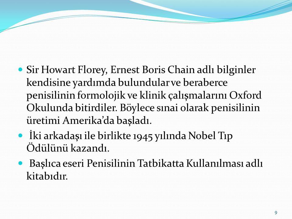 Sir Howart Florey, Ernest Boris Chain adlı bilginler kendisine yardımda bulundular ve beraberce penisilinin formolojik ve klinik çalışmalarını Oxford