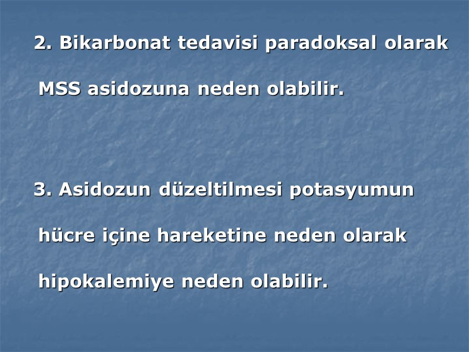3-Bikarbonat Tedavisi 3-Bikarbonat Tedavisi Bikarbonat tedavisinin olası sakıncaları aşağıdaki gibi özetlenebilir: Bikarbonat tedavisinin olası sakıncaları aşağıdaki gibi özetlenebilir: 1.