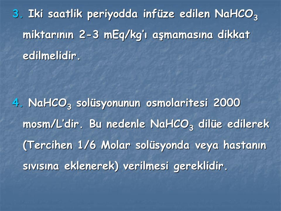 Uyarı: Uyarı: 1.Kardiyopulmoner resüsitasyon dışında NaHCO 3 asla bolus olarak verilmemelidir.