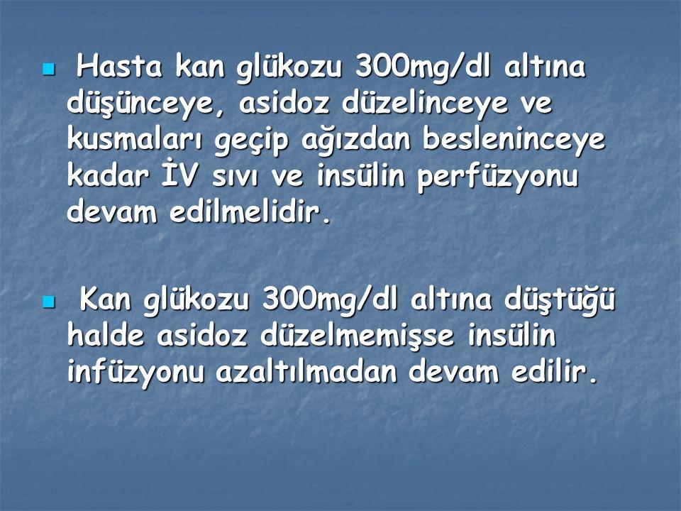 c) Kan şekeri 250-300 mg'a düştüğü zaman hastanın asidozunun tam olarak veya kısmen düzelmesi beklenir.