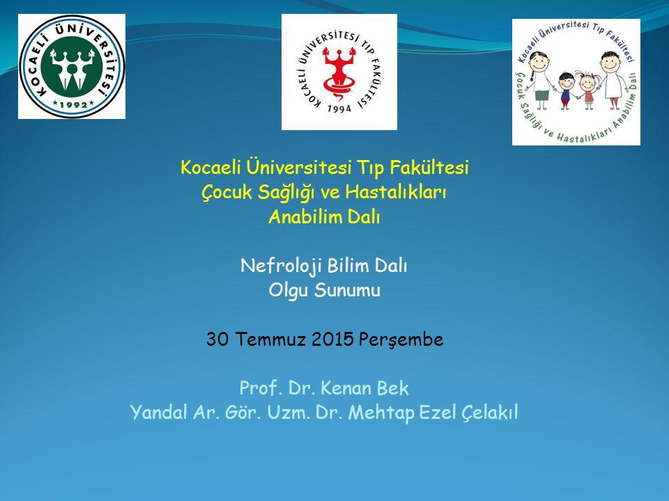 Kocaeli Üniversitesi Tıp Fakültesi Çocuk Sağlığı ve Hastalıkları Anabilim Dalı Nefroloji Bilim Dalı Olgu Sunumu 30 Temmuz 2015 Perşembe Prof. Dr. Kena