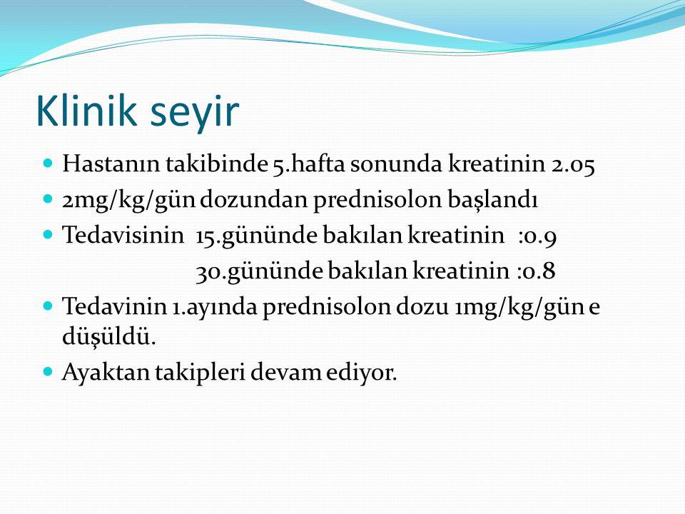 Klinik seyir Hastanın takibinde 5.hafta sonunda kreatinin 2.05 2mg/kg/gün dozundan prednisolon başlandı Tedavisinin 15.gününde bakılan kreatinin :0.9