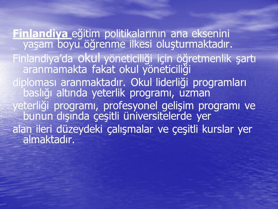 Finlandiya eğitim politikalarının ana eksenini yaşam boyu öğrenme ilkesi oluşturmaktadır. Finlandiya'da okul yöneticiliği için öğretmenlik şartı aranm