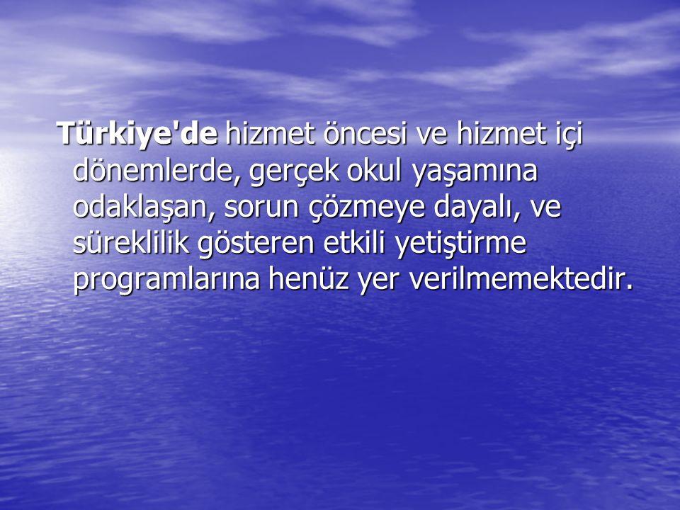 Türkiye'de hizmet öncesi ve hizmet içi dönemlerde, gerçek okul yaşamına odaklaşan, sorun çözmeye dayalı, ve süreklilik gösteren etkili yetiştirme prog