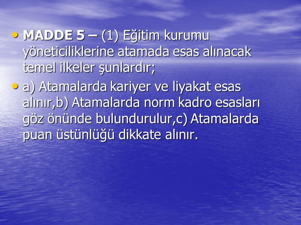 MADDE 5 – (1) Eğitim kurumu yöneticiliklerine atamada esas alınacak temel ilkeler şunlardır; MADDE 5 – (1) Eğitim kurumu yöneticiliklerine atamada esa