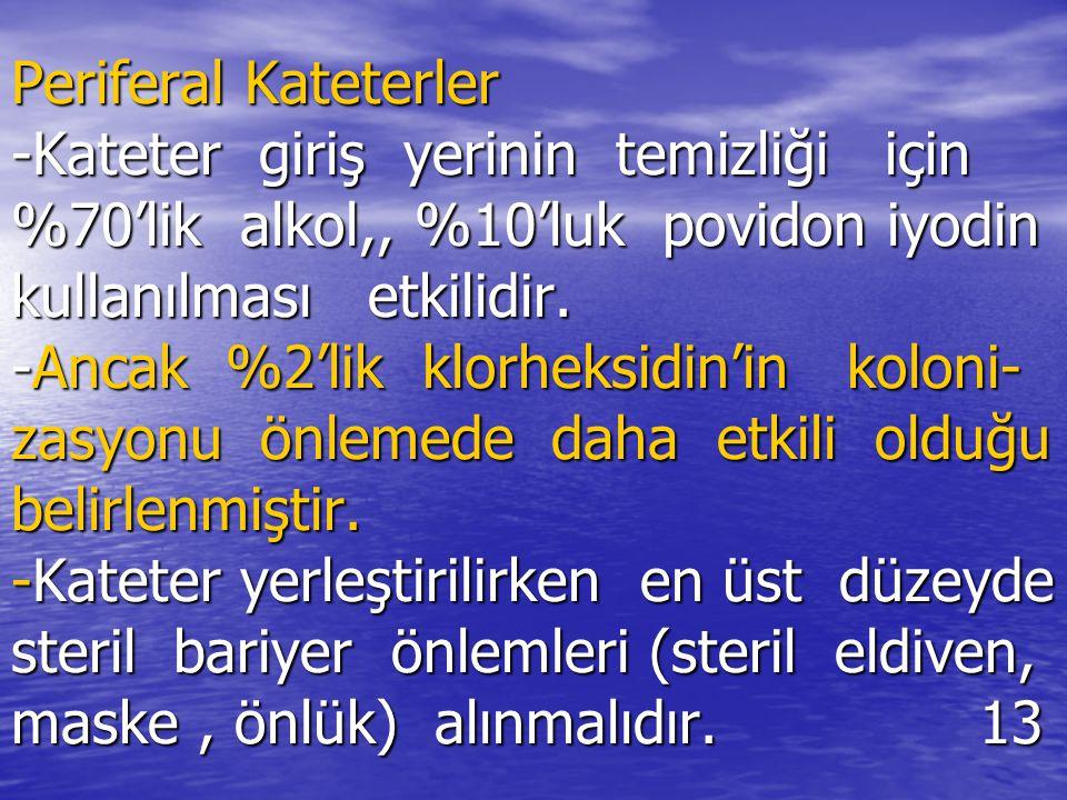 Periferal Kateterler -Kateter giriş yerinin temizliği için %70'lik alkol,, %10'luk povidon iyodin kullanılması etkilidir.