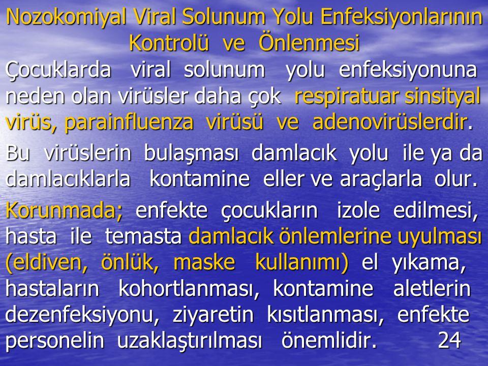 Nozokomiyal Viral Solunum Yolu Enfeksiyonlarının Kontrolü ve Önlenmesi Çocuklarda viral solunum yolu enfeksiyonuna neden olan virüsler daha çok respiratuar sinsityal virüs, parainfluenza virüsü ve adenovirüslerdir.