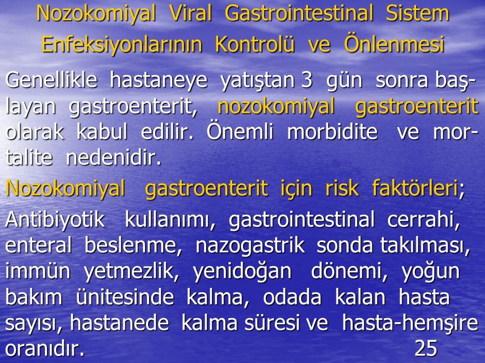 Nozokomiyal Viral Gastrointestinal Sistem Enfeksiyonlarının Kontrolü ve Önlenmesi Genellikle hastaneye yatıştan 3 gün sonra baş- layan gastroenterit, nozokomiyal gastroenterit olarak kabul edilir.