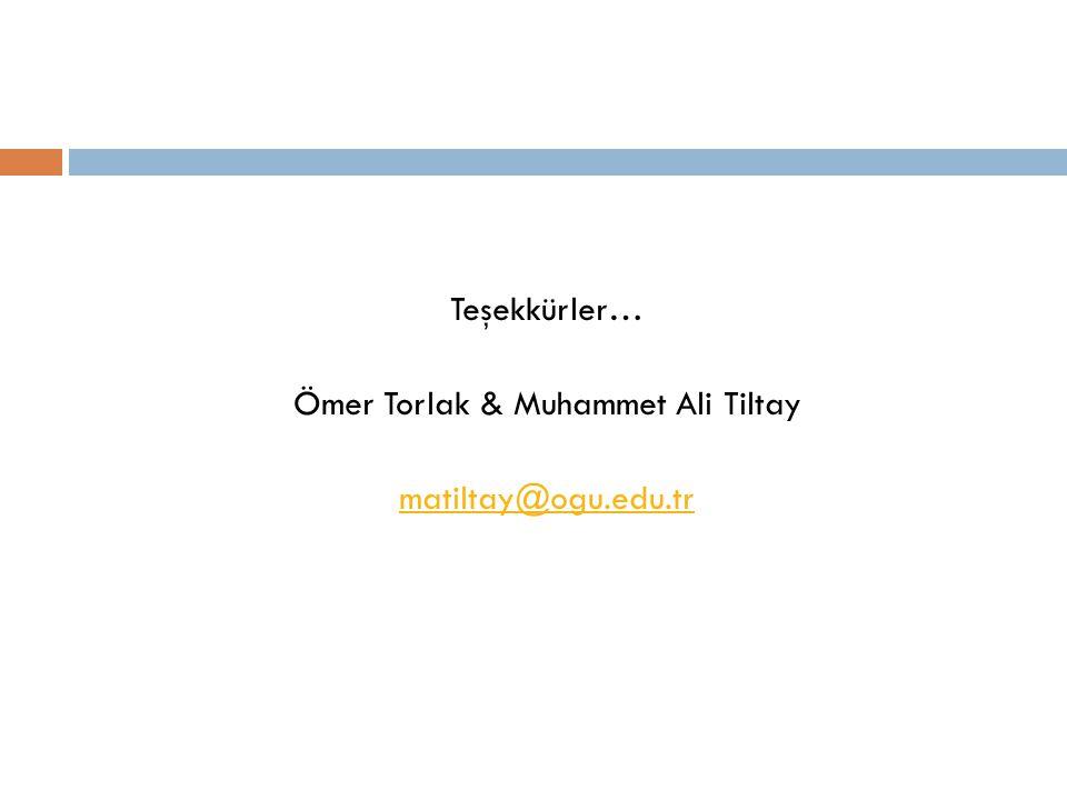 Teşekkürler… Ömer Torlak & Muhammet Ali Tiltay matiltay@ogu.edu.tr