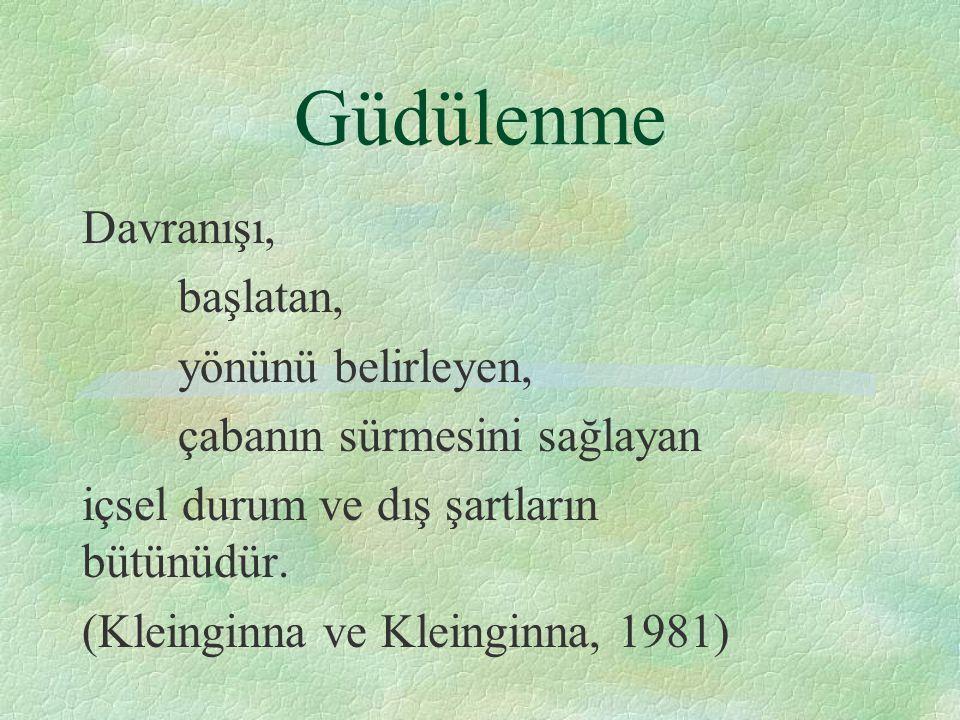 Güdülenme Davranışı, başlatan, yönünü belirleyen, çabanın sürmesini sağlayan içsel durum ve dış şartların bütünüdür. (Kleinginna ve Kleinginna, 1981)