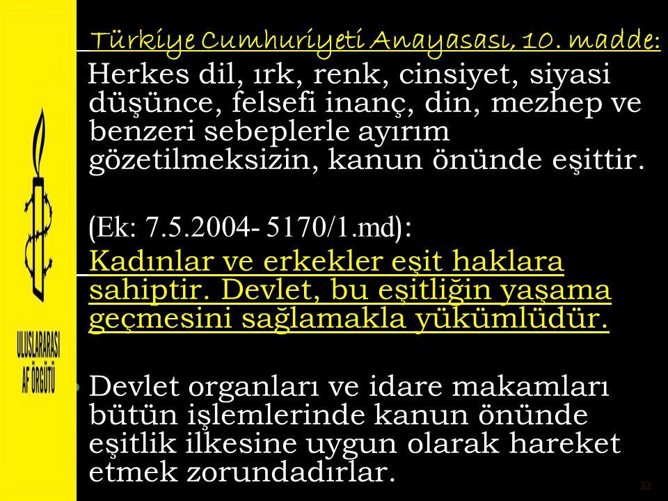 Türkiye Cumhuriyeti Anayasası, 10. madde: Herkes dil, ırk, renk, cinsiyet, siyasi düşünce, felsefi inanç, din, mezhep ve benzeri sebeplerle ayırım göz