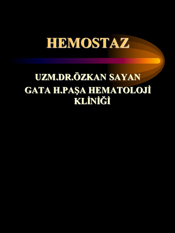 HEMOSTAZ UZM.DR.ÖZKAN SAYAN GATA H.PAŞA HEMATOLOJİ KLİNİĞİ