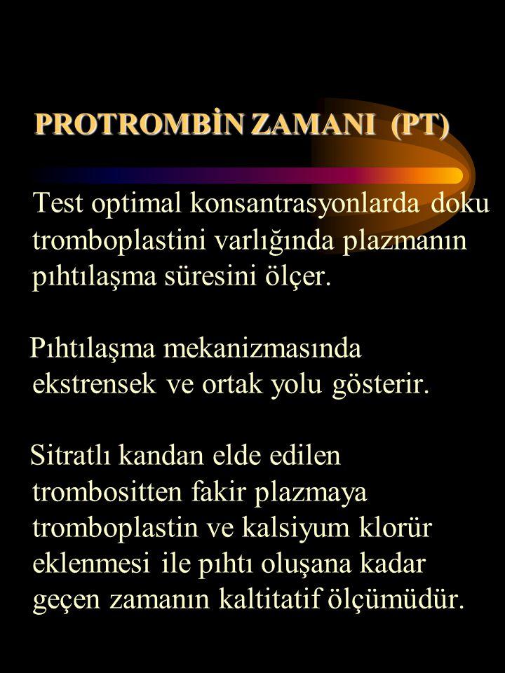PROTROMBİN ZAMANI (PT) Test optimal konsantrasyonlarda doku tromboplastini varlığında plazmanın pıhtılaşma süresini ölçer. Pıhtılaşma mekanizmasında e