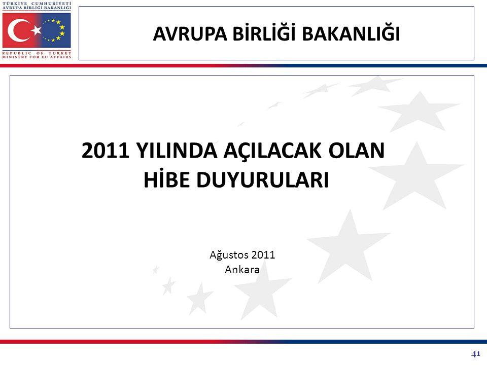 41 AVRUPA BİRLİĞİ BAKANLIĞI 2011 YILINDA AÇILACAK OLAN HİBE DUYURULARI Ağustos 2011 Ankara