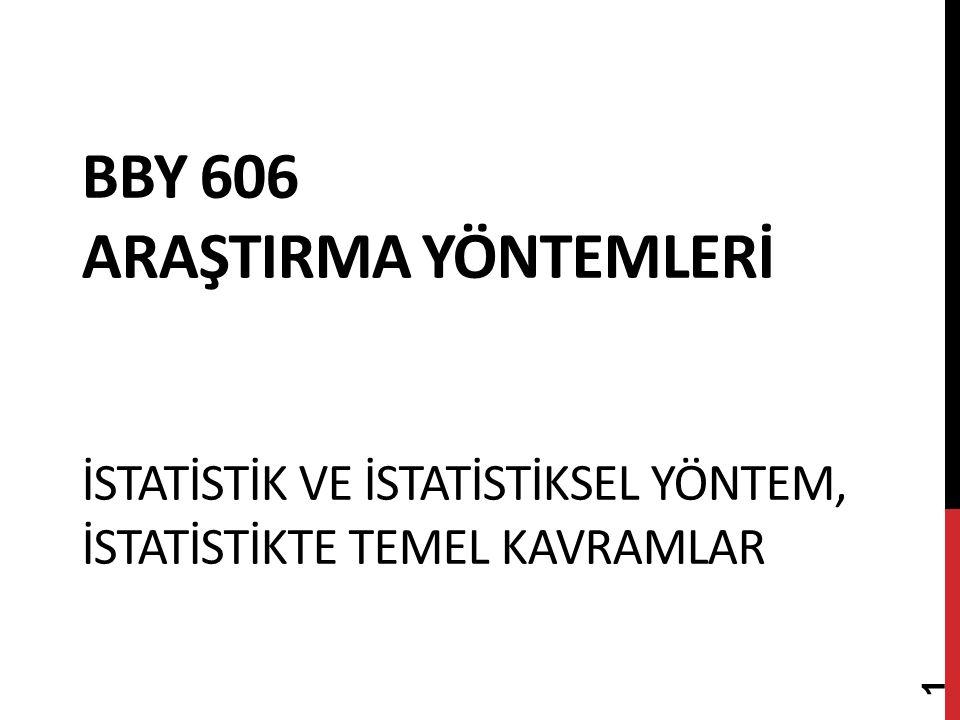 BBY 606 ARAŞTIRMA YÖNTEMLERİ İSTATİSTİK VE İSTATİSTİKSEL YÖNTEM, İSTATİSTİKTE TEMEL KAVRAMLAR 1
