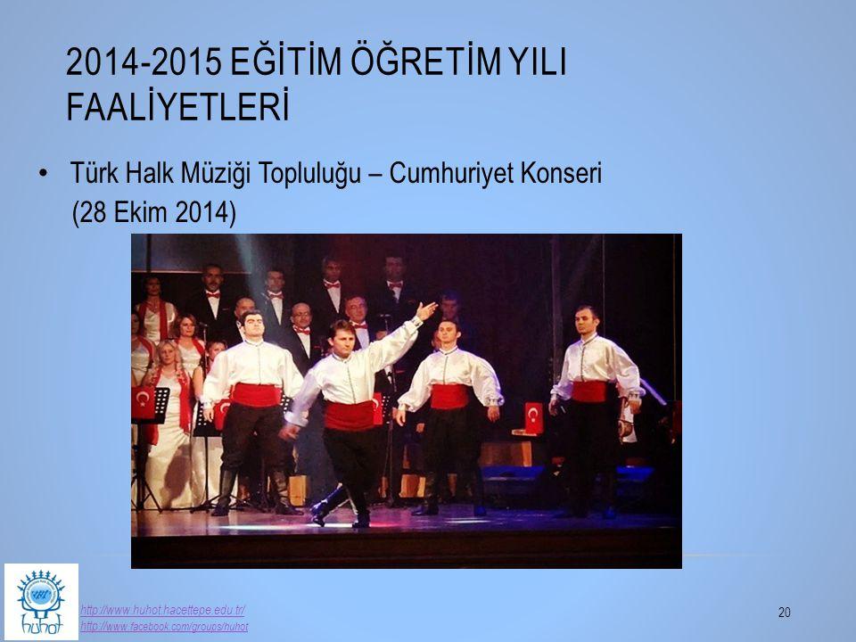 2014-2015 EĞİTİM ÖĞRETİM YILI FAALİYETLERİ 20 http://www.huhot.hacettepe.edu.tr/ http:// www.facebook.com/groups/huhot Türk Halk Müziği Topluluğu – Cu