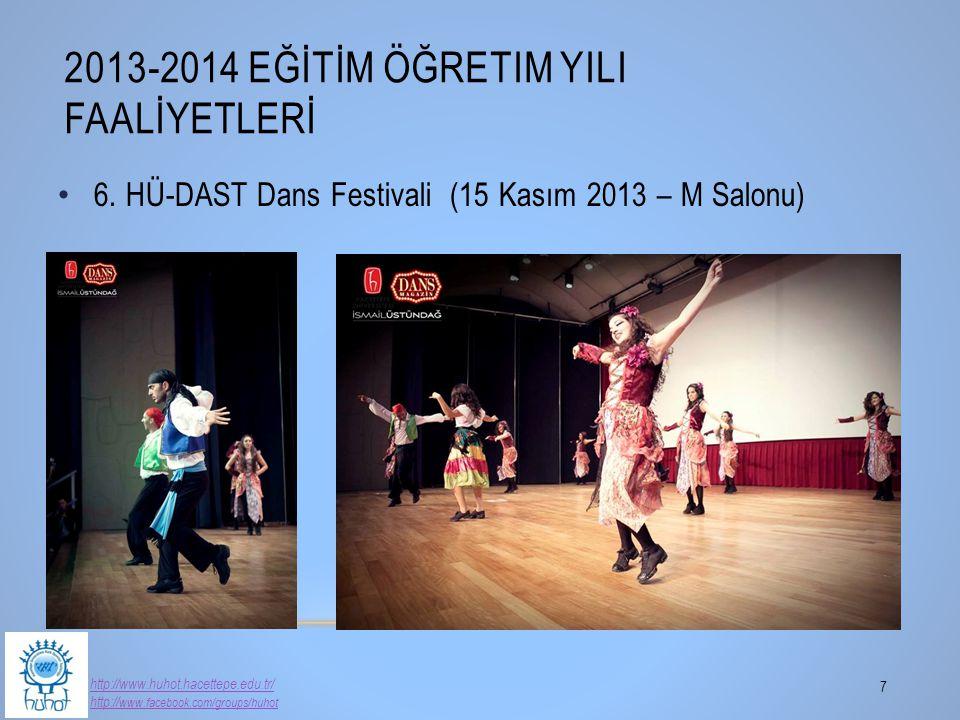 6. HÜ-DAST Dans Festivali (15 Kasım 2013 – M Salonu) 2013-2014 EĞİTİM ÖĞRETIM YILI FAALİYETLERİ 7 http://www.huhot.hacettepe.edu.tr/ http:// www.faceb