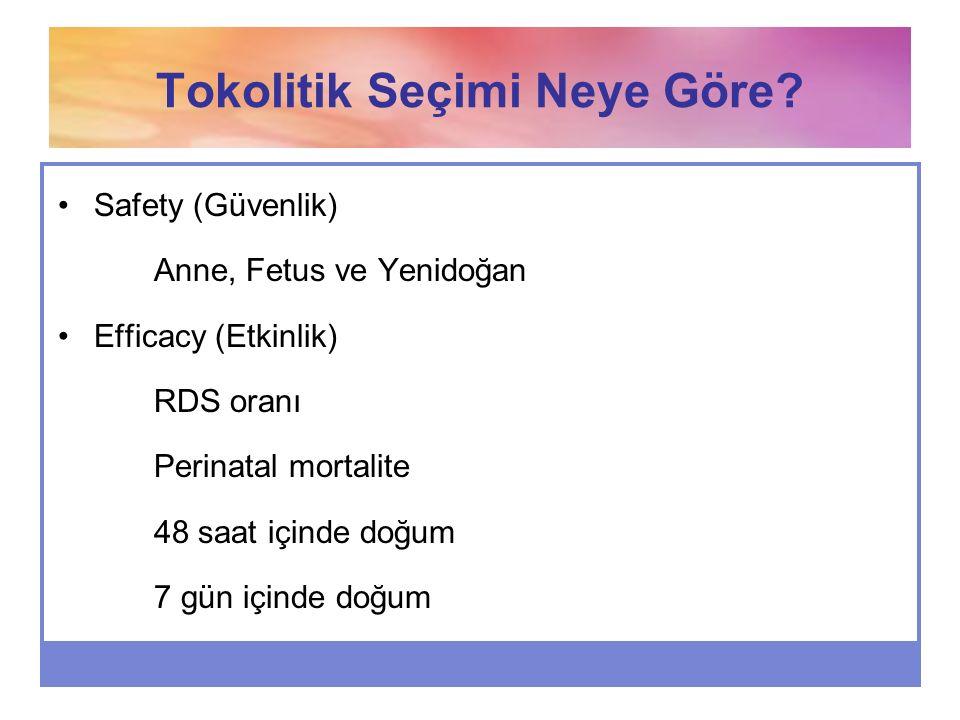Tokolitik Seçimi Neye Göre? Safety (Güvenlik) Anne, Fetus ve Yenidoğan Efficacy (Etkinlik) RDS oranı Perinatal mortalite 48 saat içinde doğum 7 gün iç