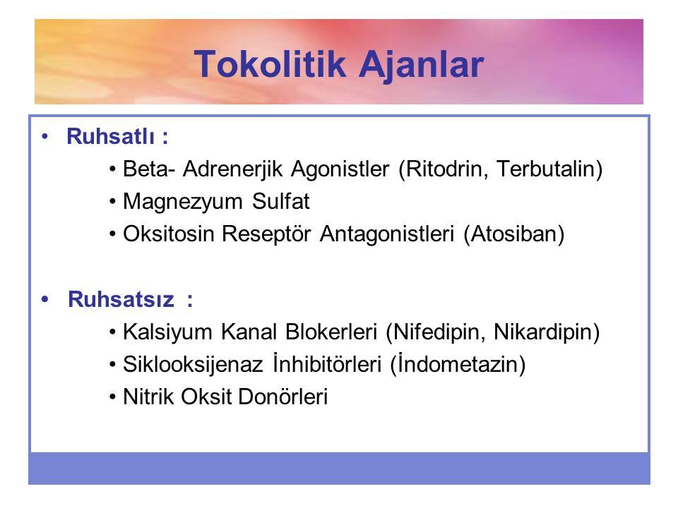 Tokolitik Ajanlar Ruhsatlı : Beta- Adrenerjik Agonistler (Ritodrin, Terbutalin) Magnezyum Sulfat Oksitosin Reseptör Antagonistleri (Atosiban) Ruhsatsı
