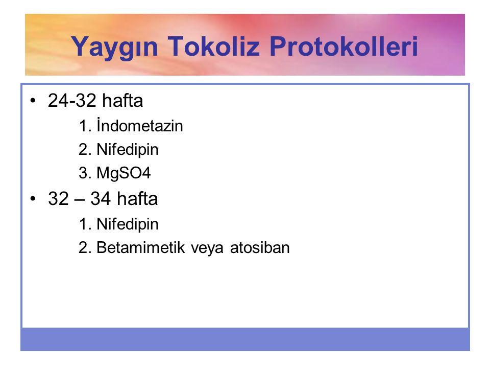 Yaygın Tokoliz Protokolleri 24-32 hafta 1. İndometazin 2. Nifedipin 3. MgSO4 32 – 34 hafta 1. Nifedipin 2. Betamimetik veya atosiban