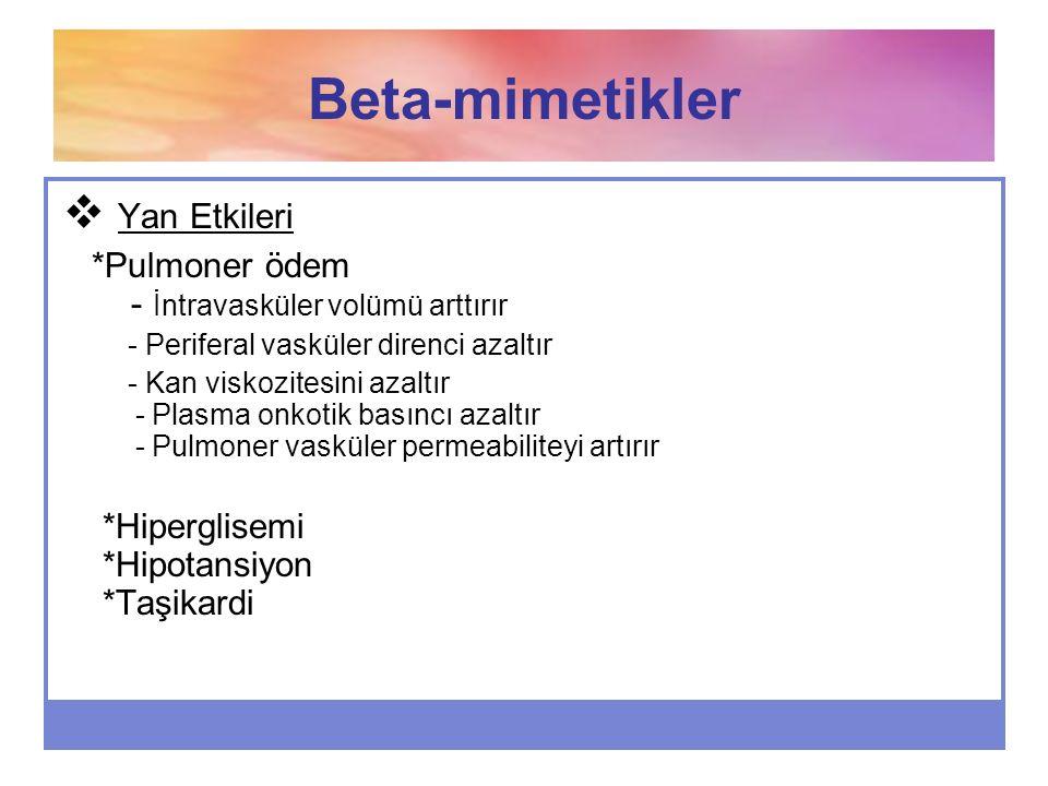 Beta-mimetikler  Yan Etkileri *Pulmoner ödem - İntravasküler volümü arttırır - Periferal vasküler direnci azaltır - Kan viskozitesini azaltır - Plasm