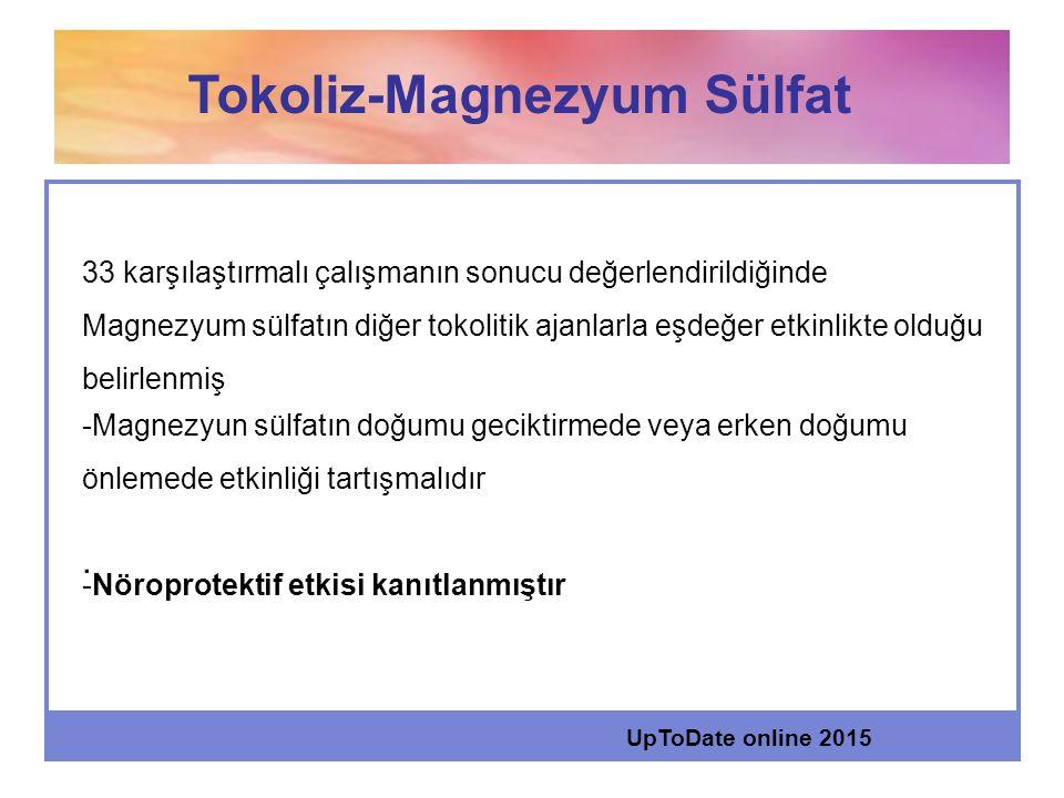 . Tokoliz-Magnezyum Sülfat 33 karşılaştırmalı çalışmanın sonucu değerlendirildiğinde Magnezyum sülfatın diğer tokolitik ajanlarla eşdeğer etkinlikte o