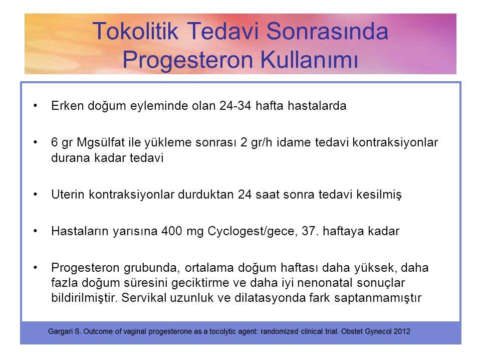 Erken doğum eyleminde olan 24-34 hafta hastalarda 6 gr Mgsülfat ile yükleme sonrası 2 gr/h idame tedavi kontraksiyonlar durana kadar tedavi Uterin kon