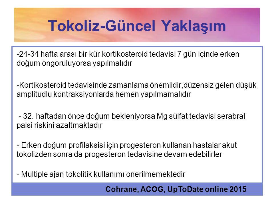 Tokoliz-Güncel Yaklaşım -24-34 hafta arası bir kür kortikosteroid tedavisi 7 gün içinde erken doğum öngörülüyorsa yapılmalıdır -Kortikosteroid tedavis