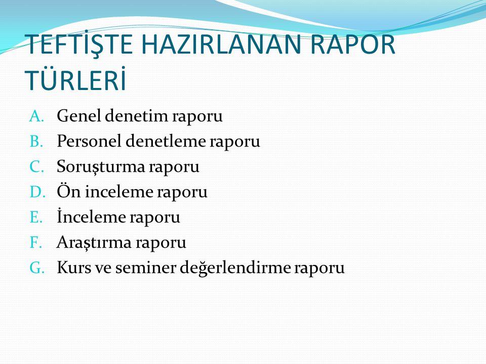 TEFTİŞTE HAZIRLANAN RAPOR TÜRLERİ A.Genel denetim raporu B.