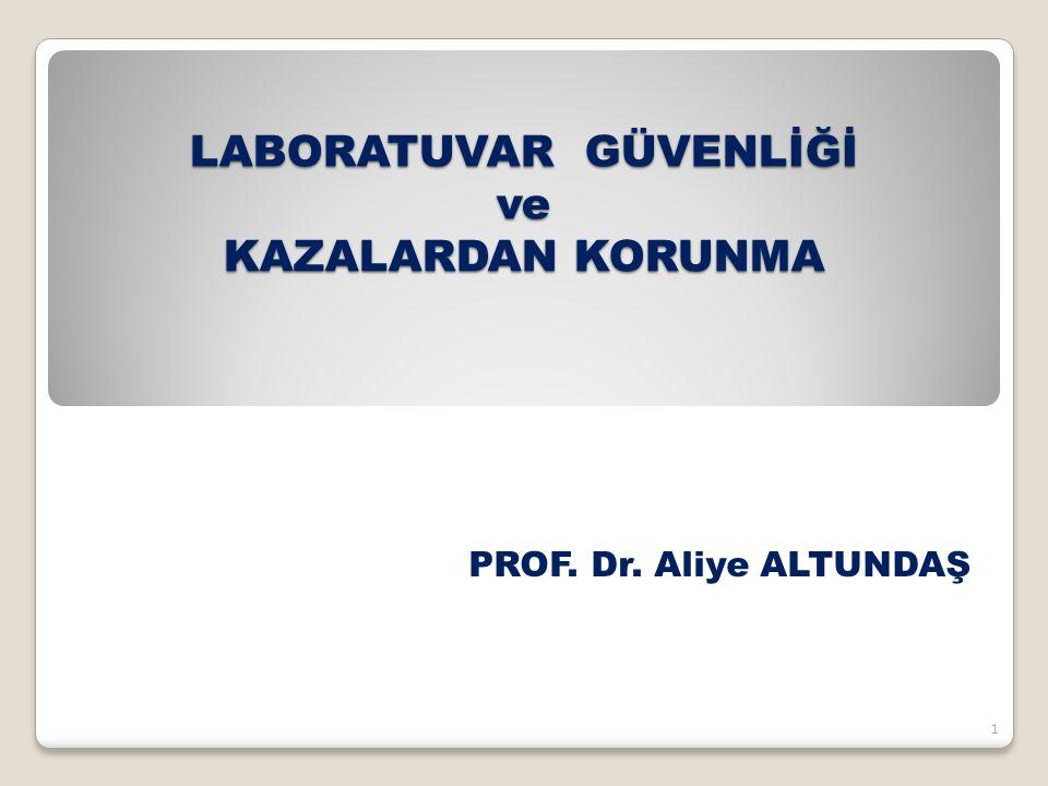LABORATUVAR GÜVENLİĞİ ve KAZALARDAN KORUNMA 1 PROF. Dr. Aliye ALTUNDAŞ