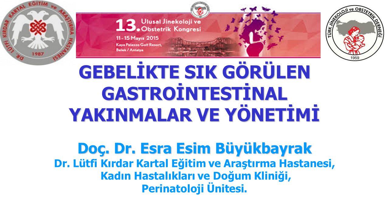 GEBELİKTE SIK GÖRÜLEN GASTROİNTESTİNAL YAKINMALAR VE YÖNETİMİ Doç. Dr. Esra Esim Büyükbayrak Dr. Lütfi Kırdar Kartal Eğitim ve Araştırma Hastanesi, Ka