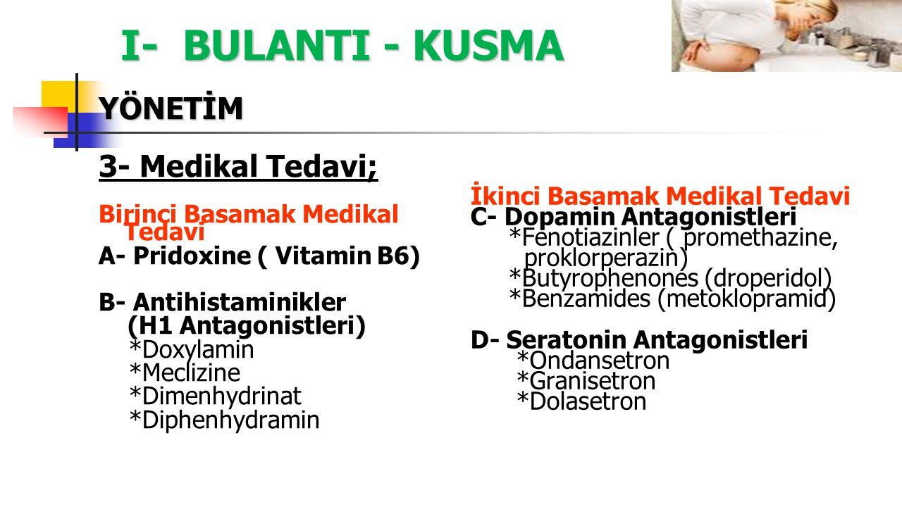 I- BULANTI - KUSMA YÖNETİM 3- Medikal Tedavi; Birinci Basamak Medikal Tedavi A- Pridoxine ( Vitamin B6) B- Antihistaminikler (H1 Antagonistleri) *Doxy