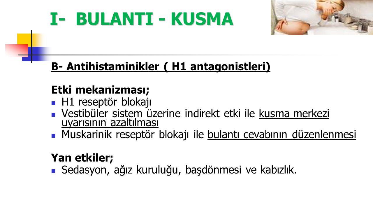 I- BULANTI - KUSMA B- Antihistaminikler ( H1 antagonistleri) Etki mekanizması; H1 reseptör blokajı Vestibüler sistem üzerine indirekt etki ile kusma m