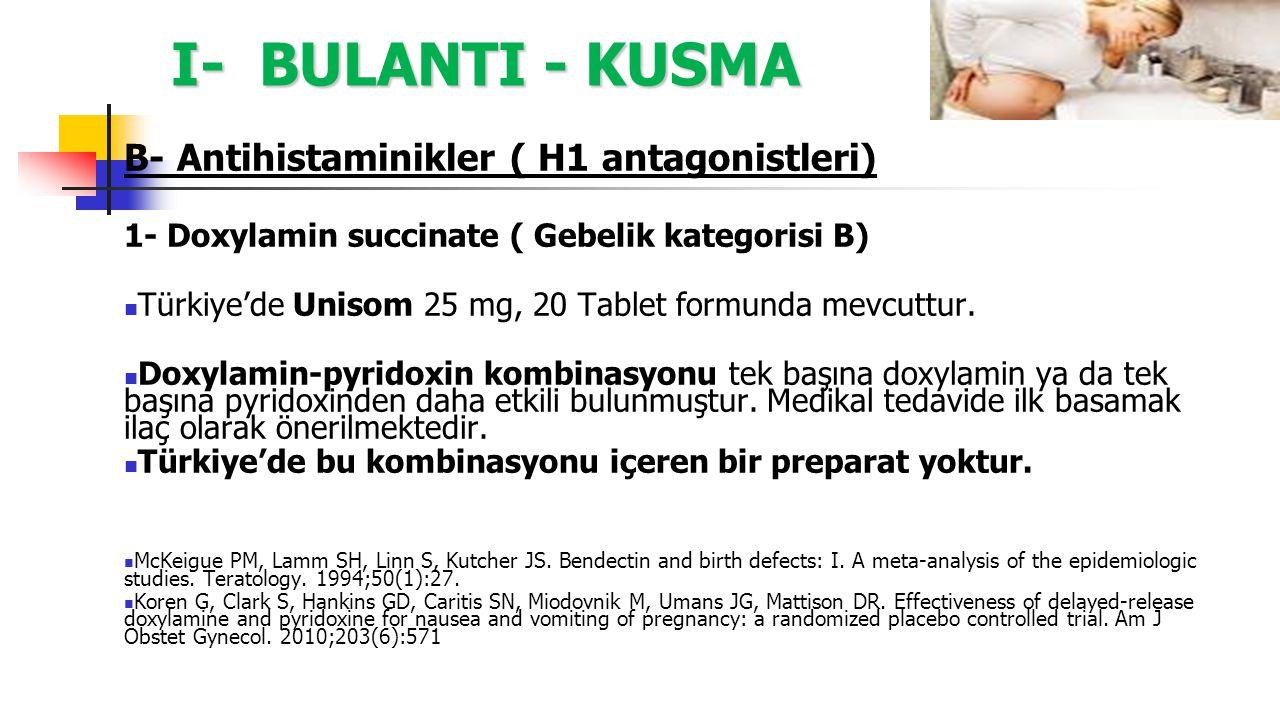 I- BULANTI - KUSMA B- Antihistaminikler ( H1 antagonistleri) 1- Doxylamin succinate ( Gebelik kategorisi B) Türkiye'de Unisom 25 mg, 20 Tablet formund