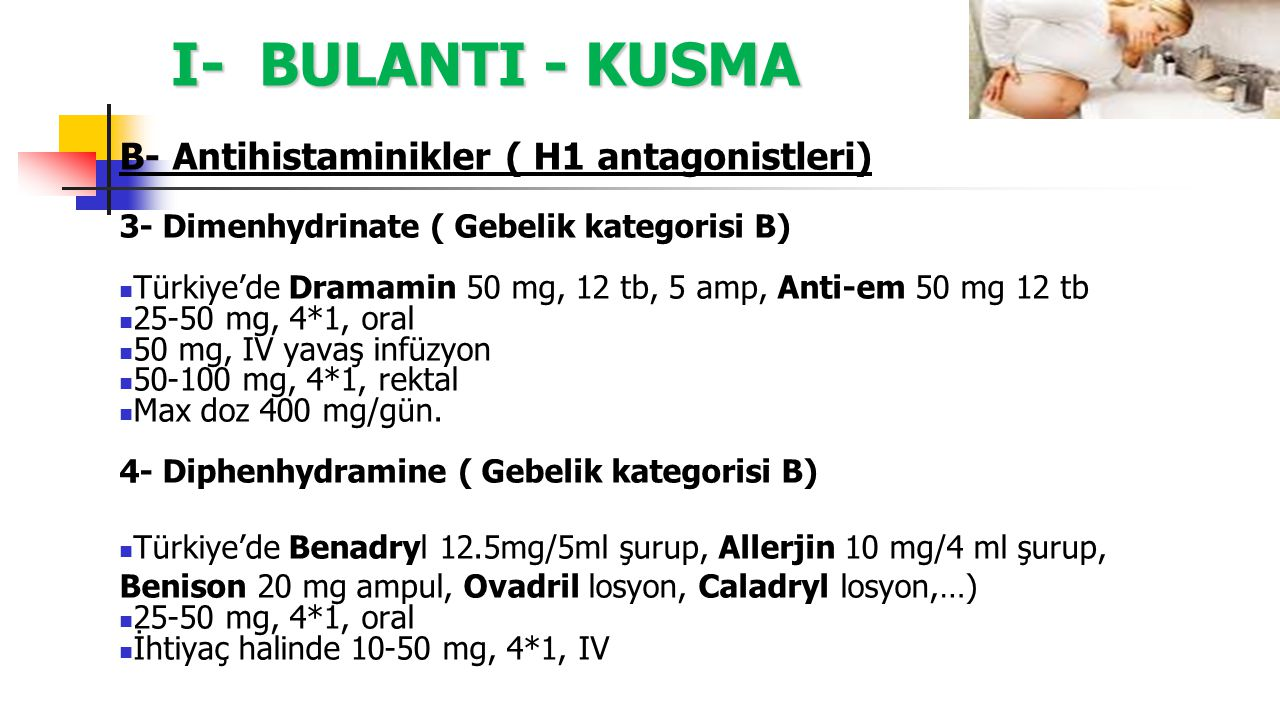 I- BULANTI - KUSMA B- Antihistaminikler ( H1 antagonistleri) 3- Dimenhydrinate ( Gebelik kategorisi B) Türkiye'de Dramamin 50 mg, 12 tb, 5 amp, Anti-e