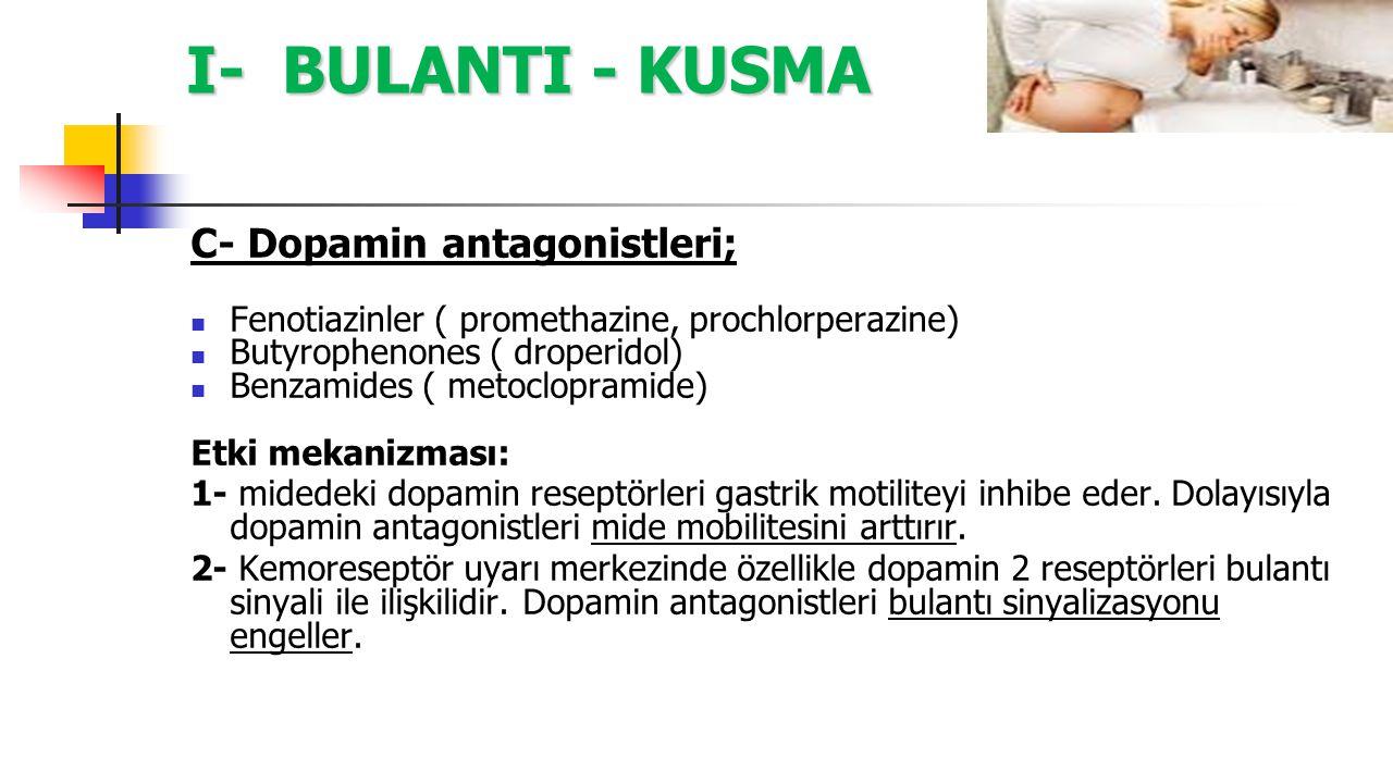 I- BULANTI - KUSMA C- Dopamin antagonistleri; Fenotiazinler ( promethazine, prochlorperazine) Butyrophenones ( droperidol) Benzamides ( metoclopramide