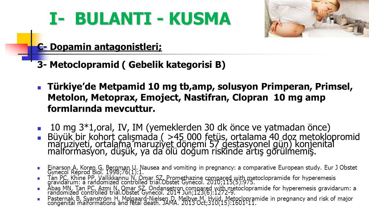 I- BULANTI - KUSMA C- Dopamin antagonistleri; 3- Metoclopramid ( Gebelik kategorisi B) Türkiye'de Metpamid 10 mg tb,amp, solusyon Primperan, Primsel,
