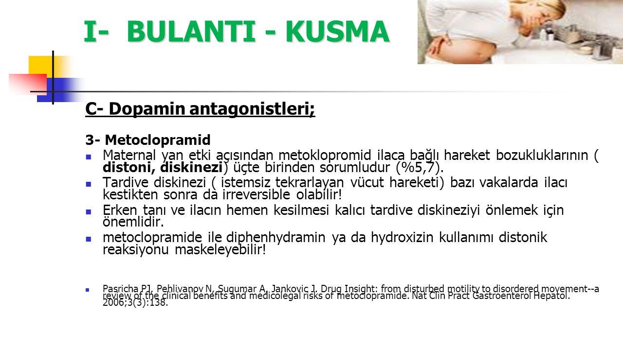 I- BULANTI - KUSMA C- Dopamin antagonistleri; 3- Metoclopramid Maternal yan etki açısından metoklopromid ilaca bağlı hareket bozukluklarının ( distoni