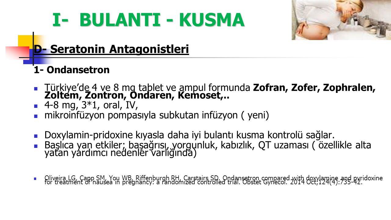 I- BULANTI - KUSMA D- Seratonin Antagonistleri 1- Ondansetron Türkiye'de 4 ve 8 mg tablet ve ampul formunda Zofran, Zofer, Zophralen, Zoltem, Zontron,