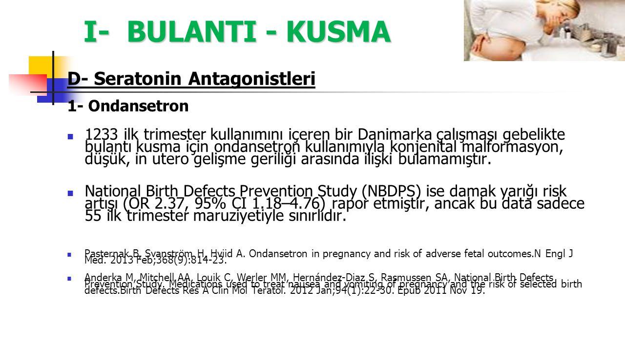 I- BULANTI - KUSMA D- Seratonin Antagonistleri 1- Ondansetron 1233 ilk trimester kullanımını içeren bir Danimarka çalışması gebelikte bulantı kusma iç