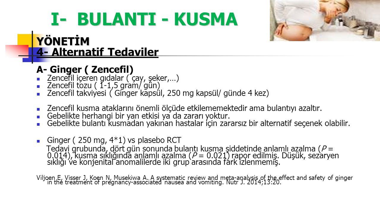 I- BULANTI - KUSMA YÖNETİM 4- Alternatif Tedaviler A- Ginger ( Zencefil) Zencefil içeren gıdalar ( çay, şeker,…) Zencefil tozu ( 1-1,5 gram/ gün) Zenc