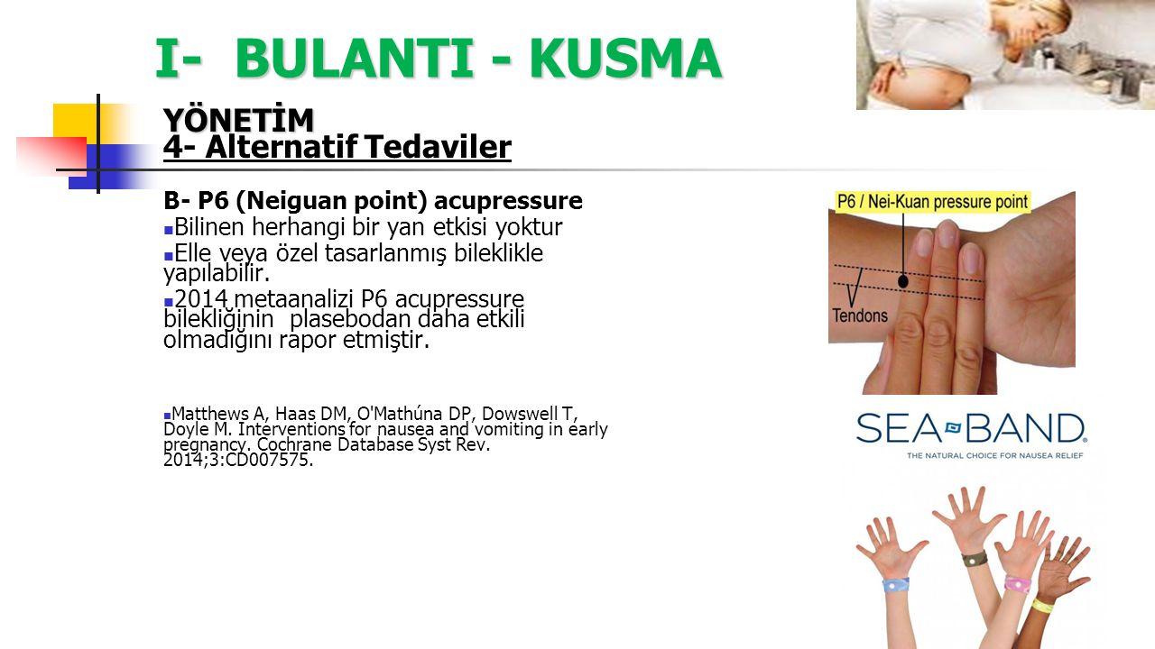 I- BULANTI - KUSMA YÖNETİM 4- Alternatif Tedaviler B- P6 (Neiguan point) acupressure Bilinen herhangi bir yan etkisi yoktur Elle veya özel tasarlanmış