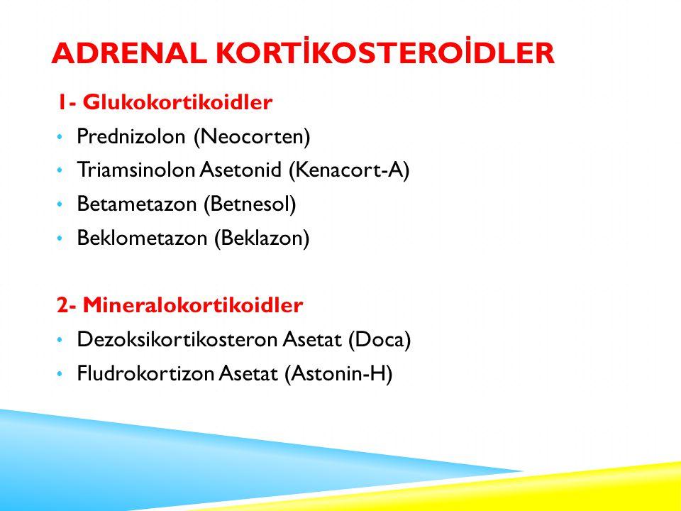 ADRENAL KORT İ KOSTERO İ DLER 1- Glukokortikoidler Prednizolon (Neocorten) Triamsinolon Asetonid (Kenacort-A) Betametazon (Betnesol) Beklometazon (Beklazon) 2- Mineralokortikoidler Dezoksikortikosteron Asetat (Doca) Fludrokortizon Asetat (Astonin-H)