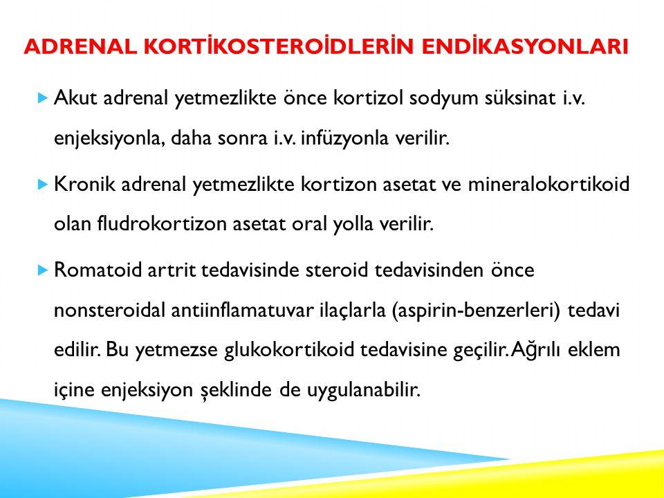 ADRENAL KORT İ KOSTERO İ DLER İ N END İ KASYONLARI  Akut adrenal yetmezlikte önce kortizol sodyum süksinat i.v.