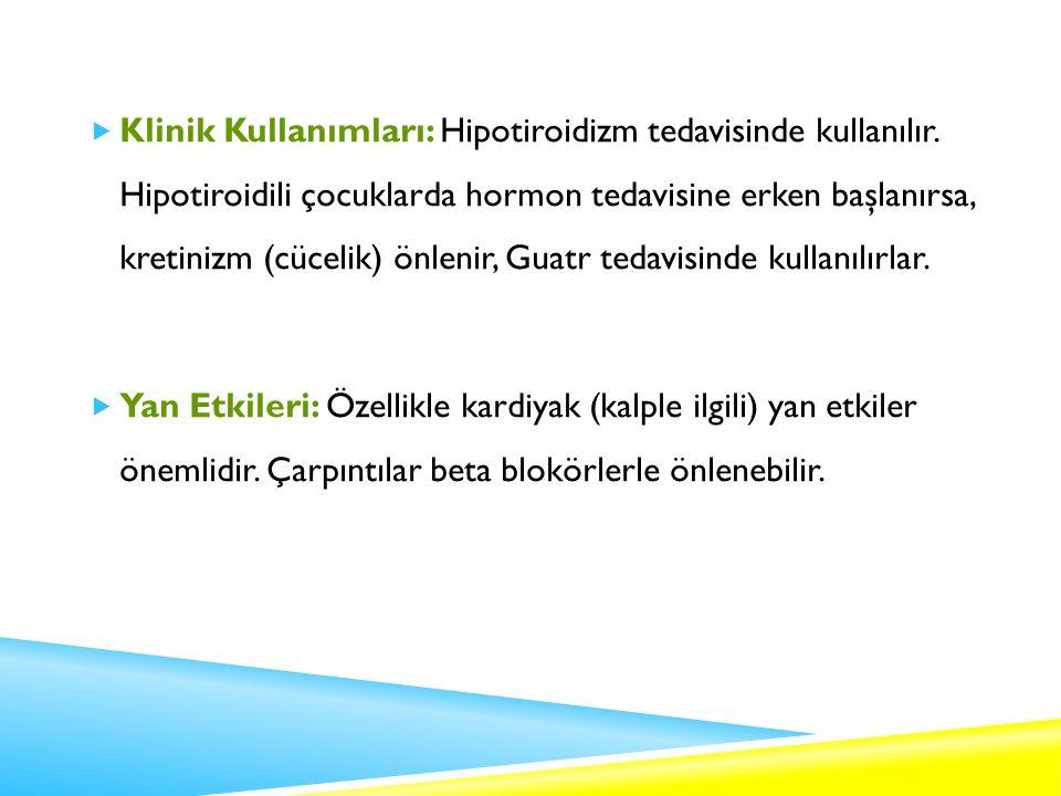  Klinik Kullanımları: Hipotiroidizm tedavisinde kullanılır.