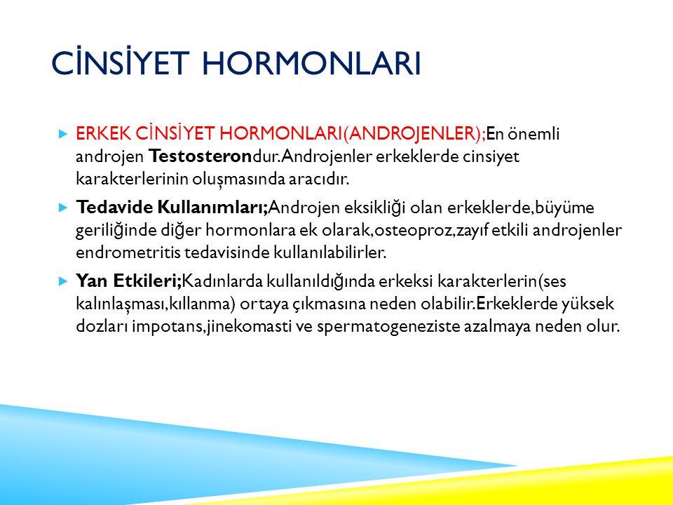 C İ NS İ YET HORMONLARI  ERKEK C İ NS İ YET HORMONLARI(ANDROJENLER);En önemli androjen Testosterondur.Androjenler erkeklerde cinsiyet karakterlerinin oluşmasında aracıdır.