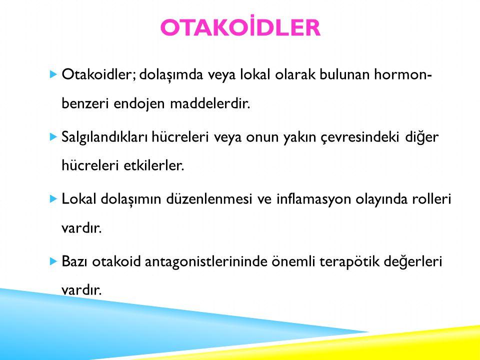 OTAKO İ DLER  Otakoidler; dolaşımda veya lokal olarak bulunan hormon- benzeri endojen maddelerdir.